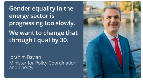 "Photo of Ibrahim Baylan. ""Gender equality in the energy sector is progressing too slowly. We want to change that through Equal by 30. Ibrahim Baylan,"" Minister for Policy Coordination and Energy"